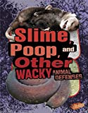 img - for Slime, Poop, and Other Wacky Animal Defenses (Animal Weapons and Defenses) book / textbook / text book