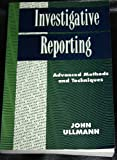 Investigative Reporting: Advanced Methods and Techniques