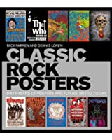 Classic Rock Posters: Sixty Years of Posters and Flyers: 1952 to Today