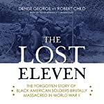 The Lost Eleven: The Forgotten Story of Black American Soldiers Brutally Massacred in World War II | Denise George,Robert Child