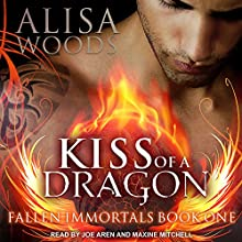 Kiss of a Dragon: Fallen Immortals Series, Book 1 Audiobook by Alisa Woods Narrated by Joe Arden, Maxine Mitchell