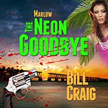 Marlow: The Neon Goodbye: Key West Mysteries, Book 3 (       UNABRIDGED) by Bill Craig Narrated by A. T. Al Benelli