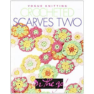 Crocheted Scarves Two Vogue Knitting on the Go Vogue Knitting Crocheted Scarves Go