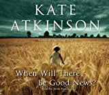 When Will There Be Good News?: (Jackson Brodie) Kate Atkinson