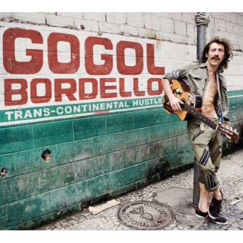 Gogol Bordello - Trans-Continental Hustle