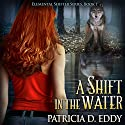 A Shift in the Water: Elemental Shifter, Book 1 (       UNABRIDGED) by Patricia D. Eddy Narrated by Carol Hendrickson