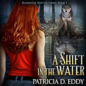 A Shift in the Water: Elemental Shifter, Book 1 | Patricia D. Eddy