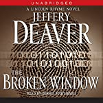 The Broken Window: A Lincoln Rhyme Novel, Book 8 (       UNABRIDGED) by Jeffery Deaver Narrated by Dennis Boutsikaris