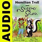 Hamilton Troll Meets Skeeter Skunk | Kathleen J. Shields