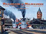 Railroads of Milwaukee: Steam - Diesel - Electrics - Lake Boats