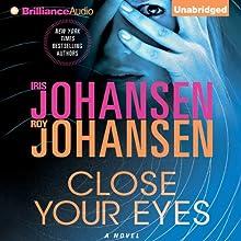 Close Your Eyes (       UNABRIDGED) by Iris Johansen, Roy Johansen Narrated by Elisabeth Rodgers