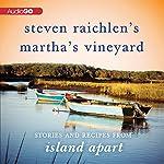 Steven Raichlen's Martha's Vineyard: Stories and Recipes from Island Apart   Steven Raichlen