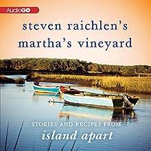 Steven Raichlen's Martha's Vineyard: Stories and Recipes from Island Apart Radio/TV Program by Steven Raichlen Narrated by  AudioGO