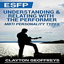 ESFP: Understanding & Relating with the Performer: MBTI Personality Types (       UNABRIDGED) by Clayton Geoffreys Narrated by Craig Sweat