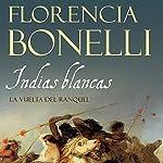 Indias blancas II [White Indian II]: La vuelta del ranquel [The Return of Ranquel] | Florencia Bonelli