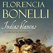Indias blancas II [White Indian II]: La vuelta del ranquel [The Return of Ranquel] | Florencia Bonelli