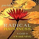 Radical Happiness: A Guide to Awakening   Gina Lake