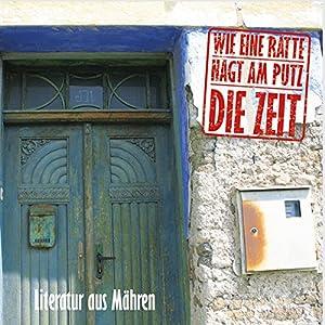 Wie eine Ratte nagt am Putz die Zeit. Literatur aus Mähren Hörbuch