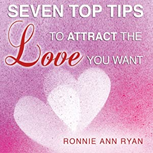 Seven Top Tips to Attract the Love You Want | [Ronnie Ann Ryan]