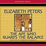 The Ape Who Guards the Balance: The Amelia Peabody Series, Book 10 (       UNABRIDGED) by Elizabeth Peters Narrated by Barbara Rosenblat