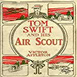 Tom Swift and his Air Scout: Uncle Sam's Mastery of the Sky (       UNABRIDGED) by Victor Appleton Narrated by John Michaels
