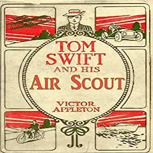 Tom Swift and his Air Scout: Uncle Sam's Mastery of the Sky | [Victor Appleton]