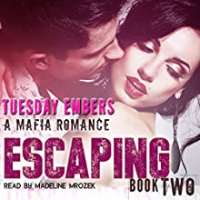 Escaping: A Mafia Romance: The O'Keefe Family Collection, Book 2 Audiobook by Tuesday Embers, Mary E. Twomey Narrated by Madeline Mrozek