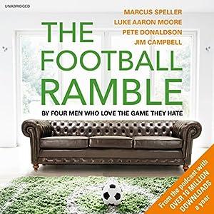 The Football Ramble Hörbuch von Marcus Speller, Pete Donaldson, Luke Aaron Moore, Jim Campbell Gesprochen von: Marcus Speller, Pete Donaldson, Luke Aaron Moore, Jim Campbell