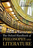 The Oxford Handbook of Philosophy and Literature (Oxford Handbooks in Philosophy)