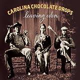 Leaving Eden ~ Carolina Chocolate Drops