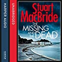 The Missing and the Dead (Logan McRae, Book 9) Audiobook by Stuart MacBride Narrated by Steve Worsley