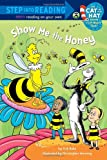 Show me the Honey (Dr. Seuss Cat in the Hat) (Step into Reading)