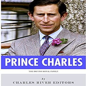 The British Royal Family: The Life of Charles, Prince of Wales Audiobook