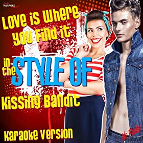 Love Is Where You Find It (In the Style of the Kissing Bandit) [Karaoke Version]