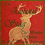 The Enchanted Stag |  The Brothers Grimm