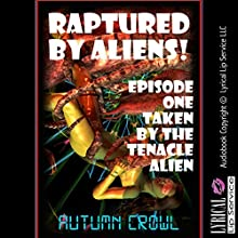 Taken by the Tentacle Alien: A Monster Sex Erotica Story: Raptured by Aliens, Book 1 (       UNABRIDGED) by Autumn Crowl Narrated by Jennifer Saucedo