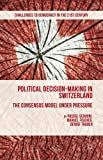Political Decision-Making in Switzerland: The Consensus Model under Pressure (Challenges to Democracy in the 21st Century)