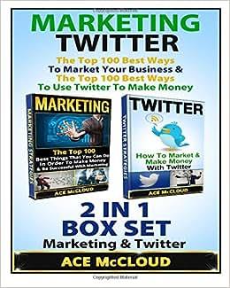 Marketing: Twitter: The Top 100 Best Ways To Market Your Business & The Top 100 Best Ways To Use Twitter To Make Money: 2 In 1 Box Set: Marketing & ... Sales, Business Marketing, Online Marketing)