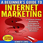 Internet Marketing: Beginner's Guide to Internet Marketing - 17 Proven Online Marketing Strategies to Make Money Online & Grow Your Online Business | Kenneth Lewis,Brittany Hallison