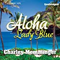 Aloha, Lady Blue (       UNABRIDGED) by Charley Memminger Narrated by Mike Chamberlain