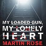 My Loaded Gun, My Lonely Heart: A Horror Novel | Martin Rose