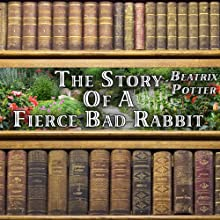 The Story of a Fierce Bad Rabbit (       UNABRIDGED) by Beatrix Potter Narrated by Gale Van Cott