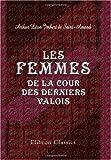 echange, troc Arthur Léon Imbert de Saint-Amand - Les femmes de la cour des derniers Valois