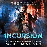THEM: Incursion: A Scratch Sullivan Paranormal Post-Apocalyptic Action Novel | M. D. Massey