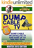 Dump Cable TV (4th Edition): Ultimate Guide to Get the Most Bang for Your Entertainment Buck (BONUS: Savings Calculator & How-to Videos): Winter 2015