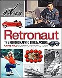 Chris Wild Retronaut: The Photographic Time Machine