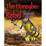 The Honeybee Rebel ~ Steve Butterman