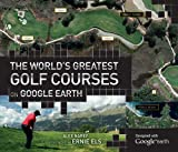 The Worlds Greatest Golf Courses on Google Earth