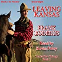 Leaving Kansas: Tenderfoot Trilogy, Book 1 (       UNABRIDGED) by Frank Roderus Narrated by Kevin Foley