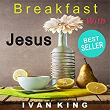 Breakfast with Jesus (       UNABRIDGED) by Ivan King Narrated by Leonor A. Woodworth